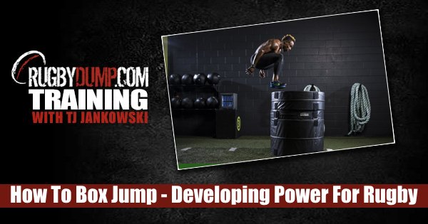 Box Jump Guide - Do Them Right To Develop Power For Rugby