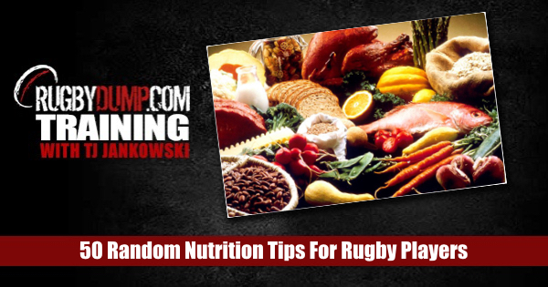 50 Random Nutrition Tips For Rugby Players