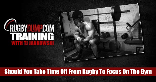 Should You Take Time Off Rugby To Focus On The Gym?