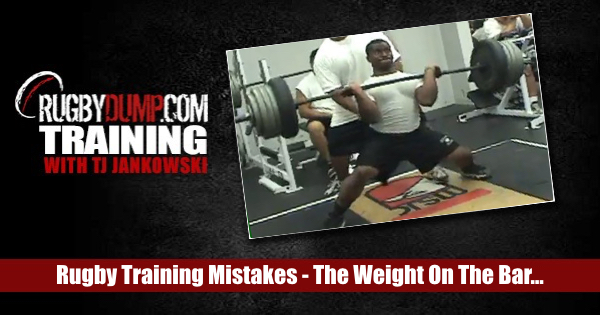 Rugby Training Mistakes: The Weight On The Bar