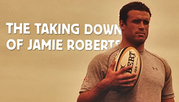 The Taking Down of Jamie Roberts - Part 1
