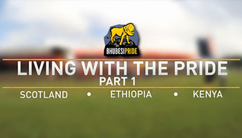 Living With The Pride - Part 1 - Scotland, Ethiopia, Kenya