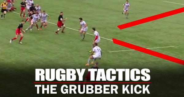 Rugby Tactics: Using the Grubber Kick to beat defences