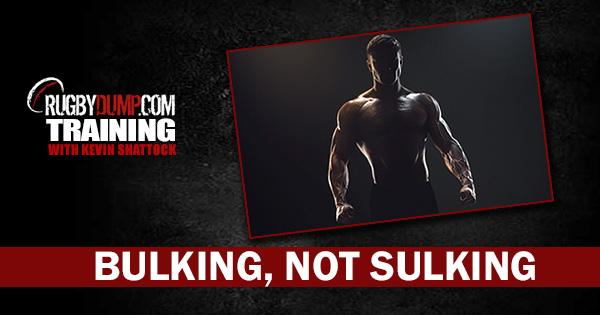 Rugbydump Training: Bulking, Not Sulking